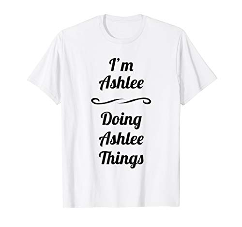 I'm Ashlee - Doing Ashlee Things T-Shirt | Cute Name Gift from for Someone Named Ashlee