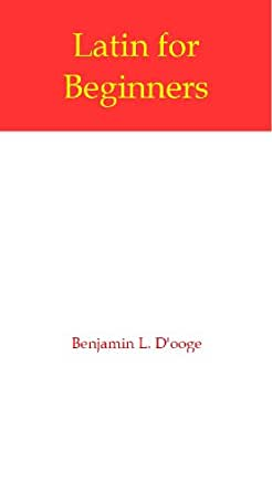 Latin for Beginners - Kindle edition by Benjamin L. D'ooge