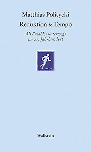 Reduktion & Tempo: Als Erzähler unterwegs im 21. Jahrhundert (Göttinger Sudelblätter)
