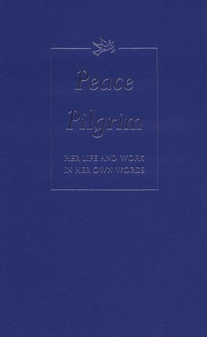 Peace Pilgrim: Her Life and Work in Her Own Words
