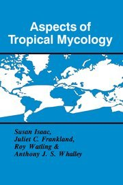 Aspects of Tropical Mycology (British Mycological Society Symposia)