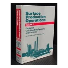 Surface Production Operations: Design of Gas-Handling Systems and Facilities