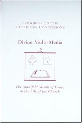 Congress on the Lutheran Confessions: Divine Multi-Media: The Manifold Means of Grace in the Life of the Church