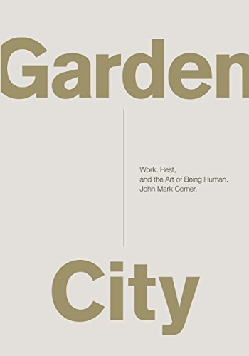 Garden City: Work, Rest, and the Art of Being