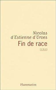 Fin de race par Nicolas d' Estienne d'Orves