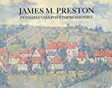 James M. Preston: Pennsylvania post-impressionist : Westmoreland Museum of Art, Greensburg, Pennsylvania, March 24-April 29, 1990 : Altman/Burke Fine ... York, New York, September 13-October 25, 1990