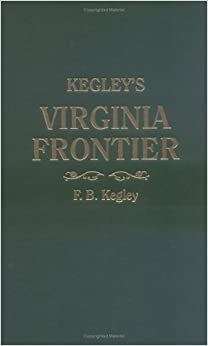 Kegley 39:s Virginia Frontier. The Beginning of the Southwest, the Roanoke of Colonial Days, 1740-1783, with maps and illustrations