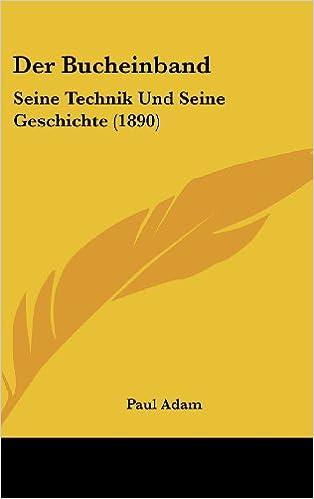 Der Bucheinband: Seine Technik Und Seine Geschichte (1890)