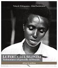 Le ferite del silenzio. Testimonianze sul genocidio del Rwanda Yolande Mukagasana