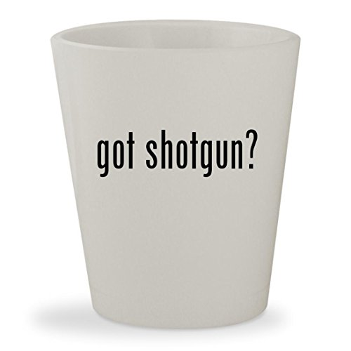 got shotgun? - White Ceramic 1.5oz Shot Glass