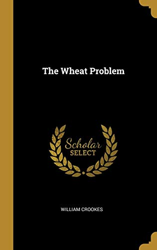 The Wheat Problem by William Crookes