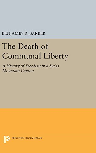 The Death of Communal Liberty – A History of Freedom in a Swiss Mountain Canton