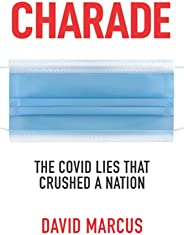 Charade: The Covid Lies That Crushed A Nation