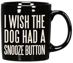 "Primitives By Kathy 20 Oz Coffee Mug ""I Wish The Dog Had A S"