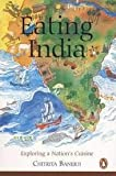 Eating India: Exploring A Nations Cuisine