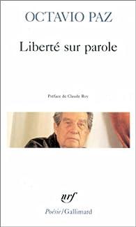 Liberté sur parole - Condition de nuage - Aigle ou Soleil ? A la limite du monde - Pierre de Soleil : poèmes par Octavio Paz