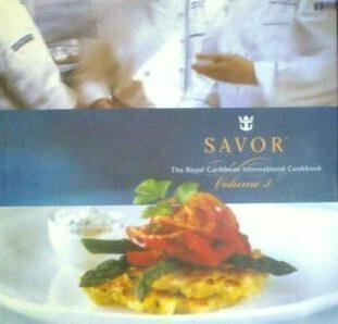 Savor   The Royal Caribbean International Cookbook Volume 3  Volume 3