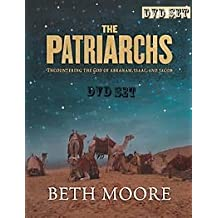 Beth Moore Teaching Series the Patriarchs: Encountering the God of Abraham, Isaac, and Jacob