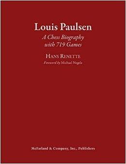 Louis Paulsen: A Chess Biography With 719 Games por Hans Renette epub