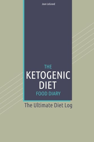 The Ketogenic Diet Food Log Diary: The Ultimate Diet Log (Personal Food & Fitness Journal) (Volume 4)