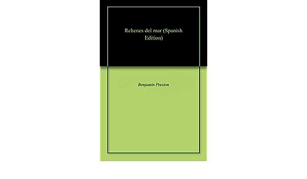 Amazon.com: Rehenes del mar (Spanish Edition) eBook: Benjamin Preston: Kindle Store