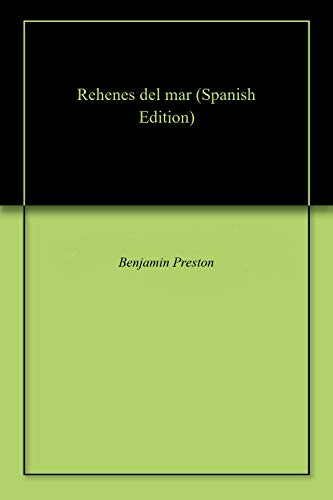 Amazon.com: Rehenes del mar (Spanish Edition) eBook: Benjamin Preston: Kindle Store