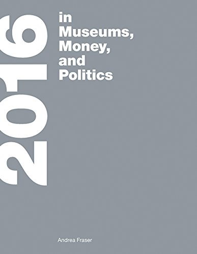 2016: in Museums, Money, and Politics (MIT Press)