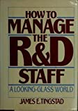 How to Manage the R and D Staff, James Tingstad, 0814450482