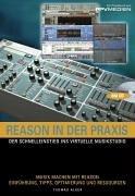 Reason in der Praxis. Der Schnelleinstieg ins virtuelle Musikstudio. Mit CD-ROM