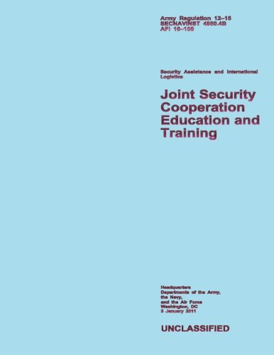 Joint Security Cooperation Education and Training: Army Regulation 12?15; SECNAVINST 4950.4B; AFI 16?105