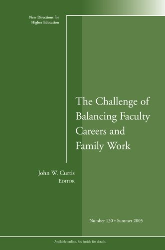 The Challenge of Balancing Faculty Careers and Family Work: New Directions for Higher Education, Number 130 (J-B HE Single Issue Higher Education)
