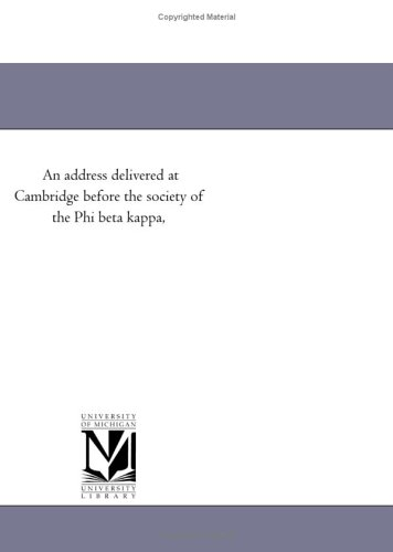 An address delivered at Cambridge before the society of the Phi beta kappa, pdf epub
