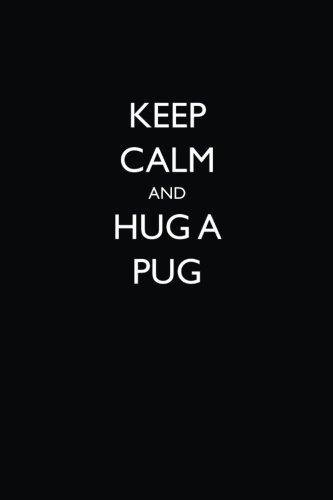 Keep Calm and Hug a Pug: Blank Lined Journal - 6x9 - Funny Gag Gift for Pug Lovers - Pugs Hugs