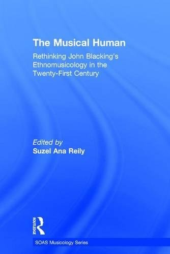 The Musical Human: Rethinking John Blacking's Ethnomusicology in the Twenty-First Century (SOAS Musicology Series)