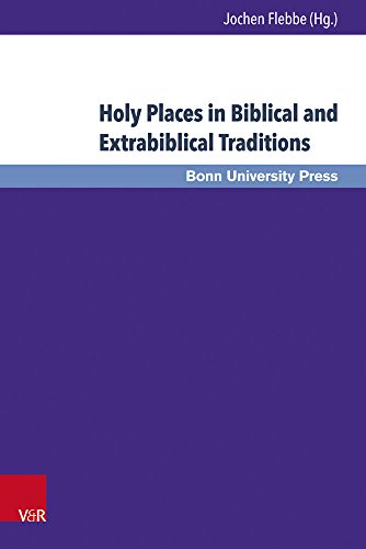 Holy Places in Biblical and Extrabiblical Traditions: Proceedings of the Bonn-Leiden-Oxford Colloquium on Biblical Studies (Bonner Biblische Beitrage)