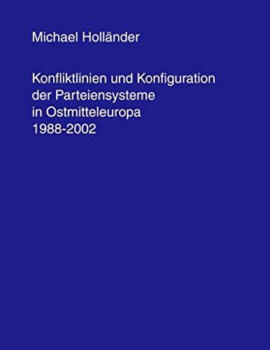 Konfliktlinien und Konfiguration der Parteiensysteme in Ostmitteleuropa 1988-2002 (German Edition) ebook