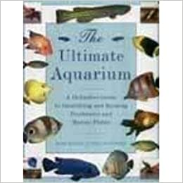 The Ultimate Aquarium: A Definitive Guide to Identifying and Keeping Freshwater and Marine Fishes