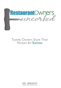 Restaurant Owners Uncorked: Twenty Owners Share Their Recipes for Success by [Brawley, Wil]