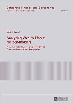 Analyzing Wealth Effects for Bondholders: New Insight on Major Corporate Events from the Debtholders' Perspective (Corporate Finance and Governance)