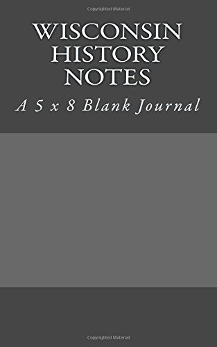 Wisconsin History Notes: A 5 x 8 Blank Journal pdf epub
