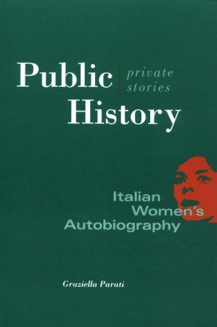 Public History, Private Stories: Italian Women's Autobiography PDF
