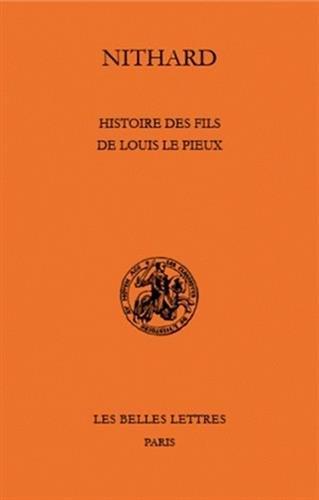 Histoire Des Fils de Louis Le Pieux: Histoire Des Fils de Louis Le Pieux (Classiques De L'histoire Au Moyen Age)