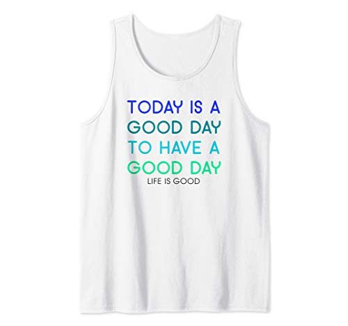 Life Is Good Sleeveless T-shirt - Today Is A Good Day To Have A Good Day Tank Top