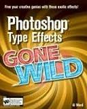 Photoshop Type Effects Gone Wild, Al Ward, 0470042923