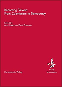 Becoming Taiwan: From Colonialism to Democracy (studia formosiana)