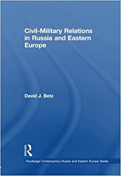 Civil-Military Relations in Russia and Eastern Europe (Routledgecrzon Contemporary Russia and Eastern Europe)