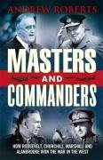 Masters And Commanders: How Churchill Roosevelt Alan Brooke And Marshall Won The War