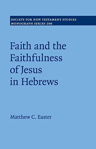 Faith and the Faithfulness of Jesus in Hebrews (Society for New Testament Studies Monograph Series) by Cambridge University Press