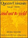 Queen's University Vol. I : And Not to Yield, Neatby, Hilda, 0773503366