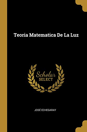 Teoria Matematica de la Luz  [Echegaray, Jose] (Tapa Blanda)